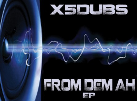 X5 Dubs – From Dem Ah EP